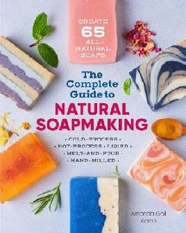 The Complete Guide to Natural Soapmaking