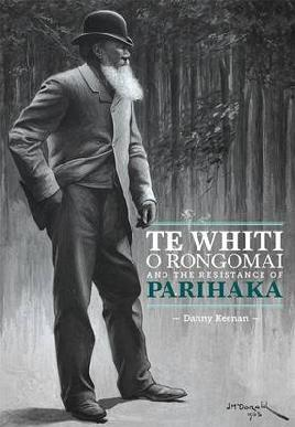 Cover of Te White o Rongomai and the resistance of Parihaka