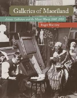 Catalogue link for Galleries of Maoriland: Artists, Collectors and the Māori World, 1880-1910