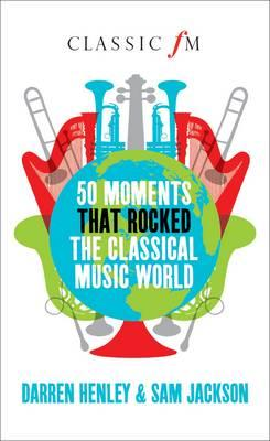 Cover of 50 moments that rocked the classical music world