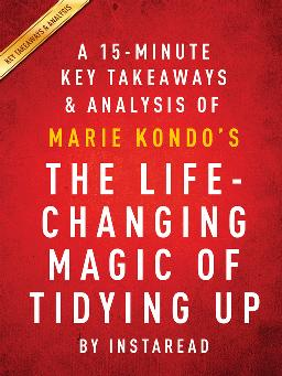 A 15-minute Key Takeaways & Analysis of Marie Kondo's The Life-changing Magic of Tidying up